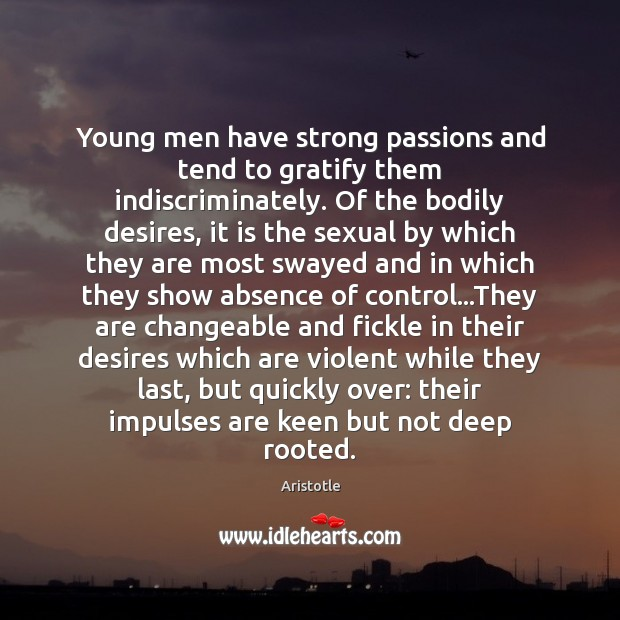 Image, Young men have strong passions and tend to gratify them indiscriminately. Of