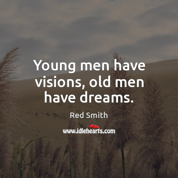 Young men have visions, old men have dreams. Image