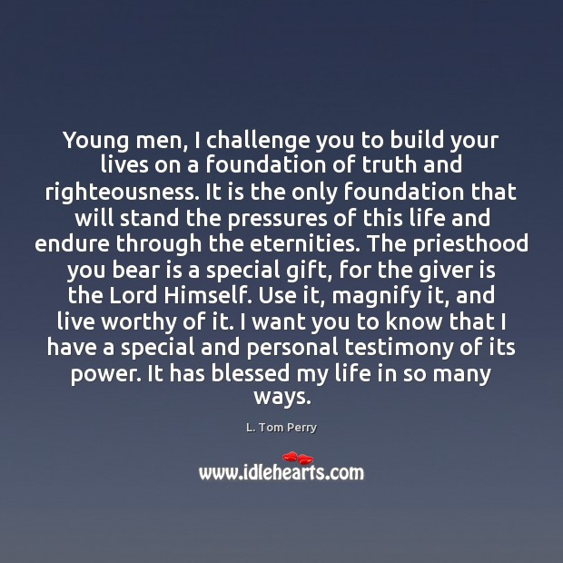 Young men, I challenge you to build your lives on a foundation Image