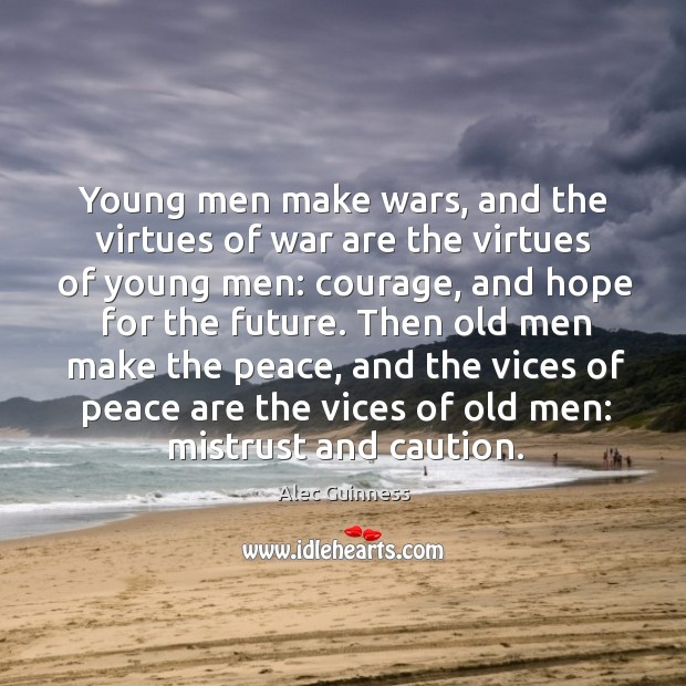 Image, Young men make wars, and the virtues of war are the virtues