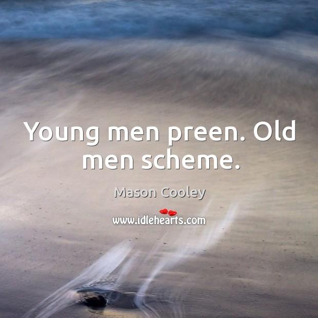 Young men preen. Old men scheme. Image