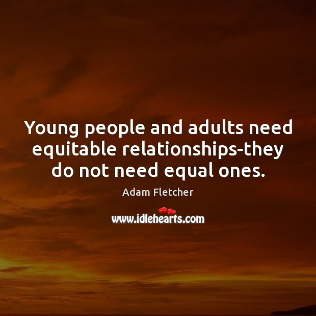 Image, Young people and adults need equitable relationships-they do not need equal ones.