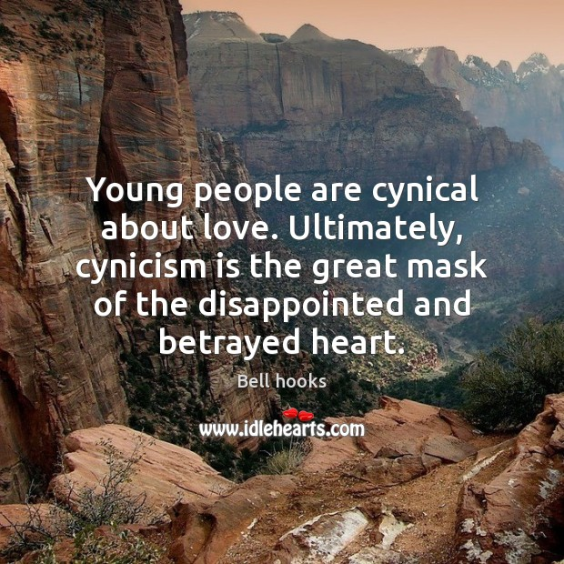 Image, Young people are cynical about love. Ultimately, cynicism is the great mask