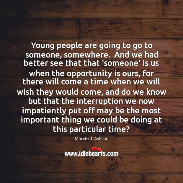 Young people are going to go to someone, somewhere.  And we had Image
