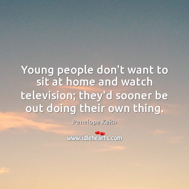 Young people don't want to sit at home and watch television; they'd Image