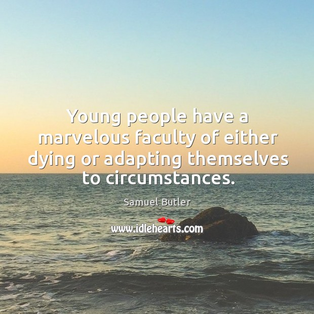 Young people have a marvelous faculty of either dying or adapting themselves to circumstances. Image