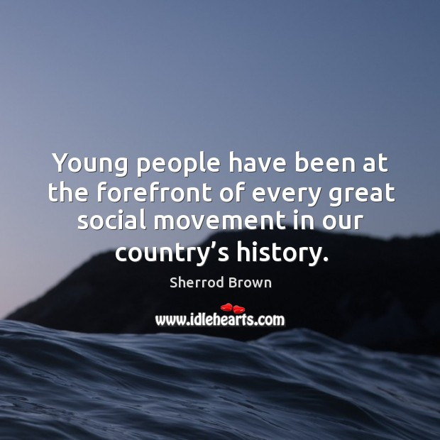 Young people have been at the forefront of every great social movement in our country's history. Image
