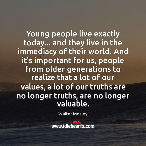 Young people live exactly today… and they live in the immediacy of Image