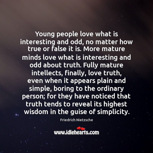 Young people love what is interesting and odd, no matter how true Image