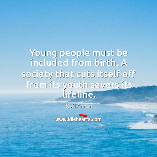 Image, Young people must be included from birth. A society that cuts itself