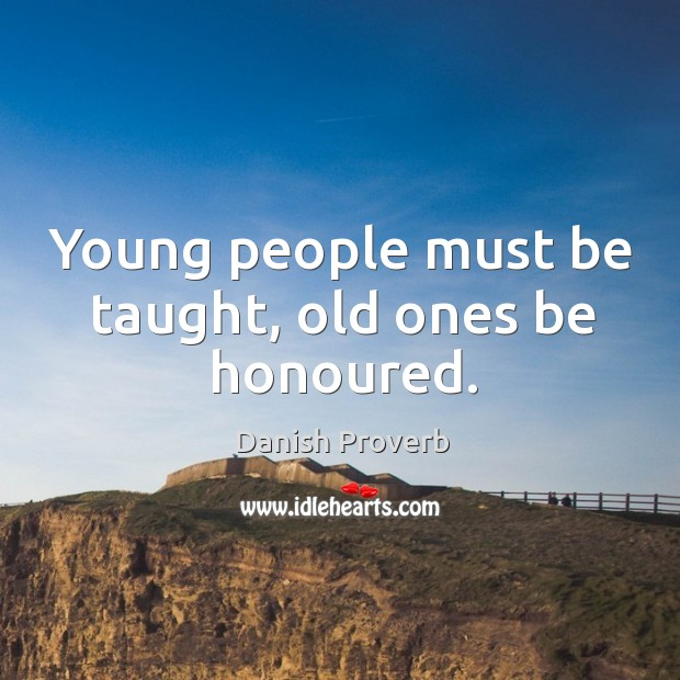 Image, Young people must be taught, old ones be honoured.
