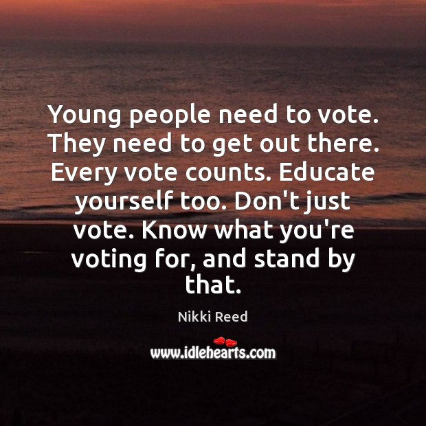 Young people need to vote. They need to get out there. Every Vote Quotes Image