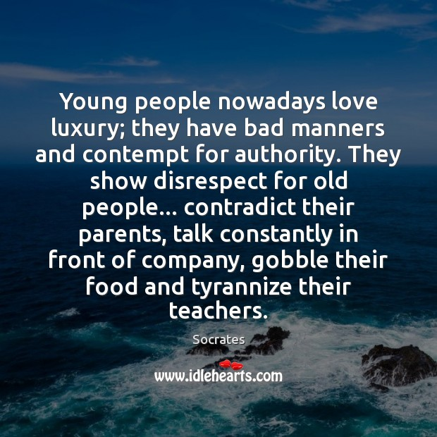 Image, Young people nowadays love luxury; they have bad manners and contempt for