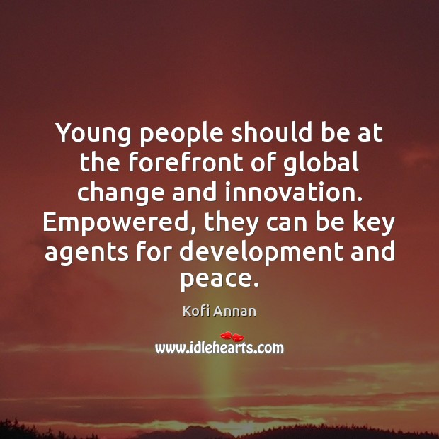 Young people should be at the forefront of global change and innovation. Image