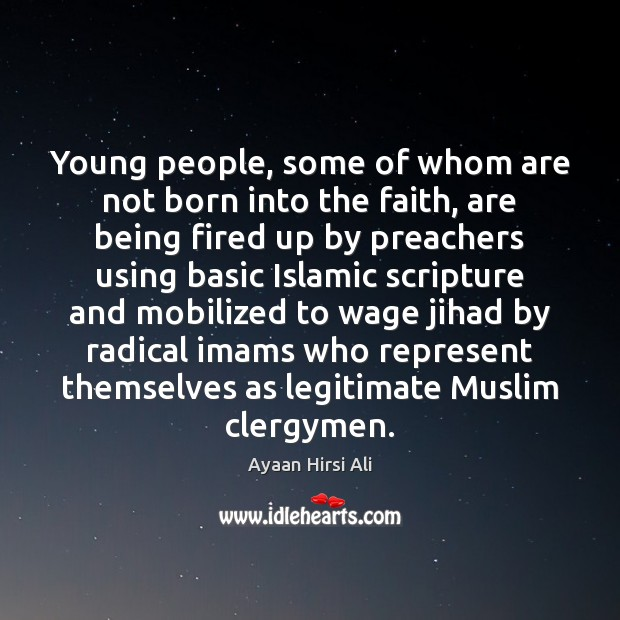 Young people, some of whom are not born into the faith, are Ayaan Hirsi Ali Picture Quote