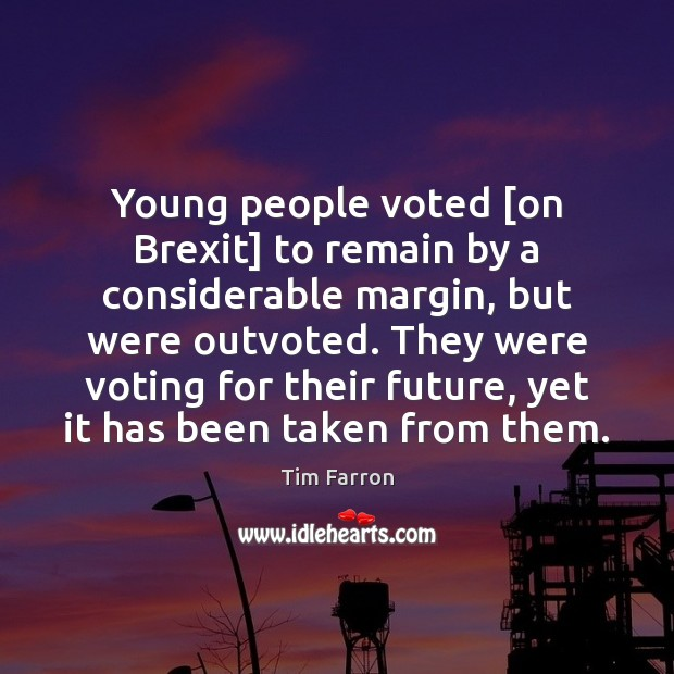 Young people voted [on Brexit] to remain by a considerable margin, but Image