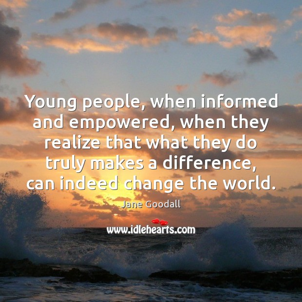 Young people, when informed and empowered, when they realize that what they Image