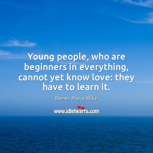 Young people, who are beginners in everything, cannot yet know love: they Image