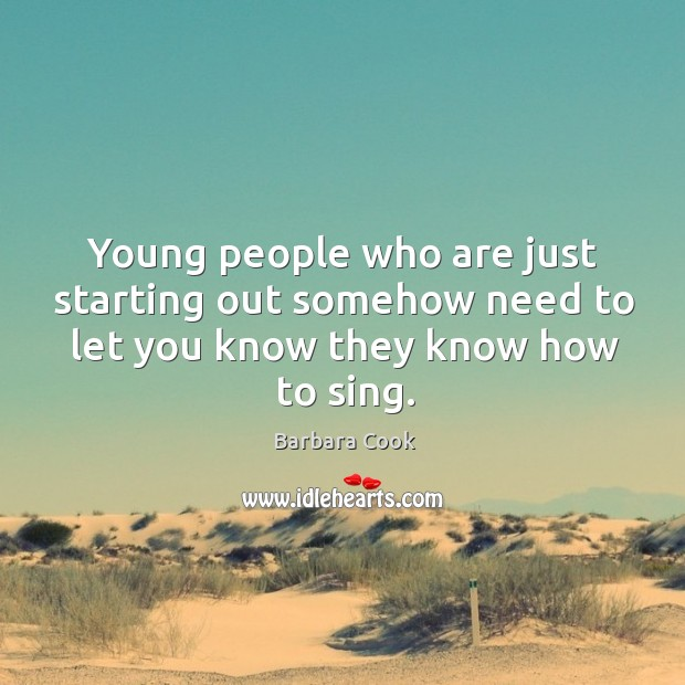 Image, Young people who are just starting out somehow need to let you know they know how to sing.