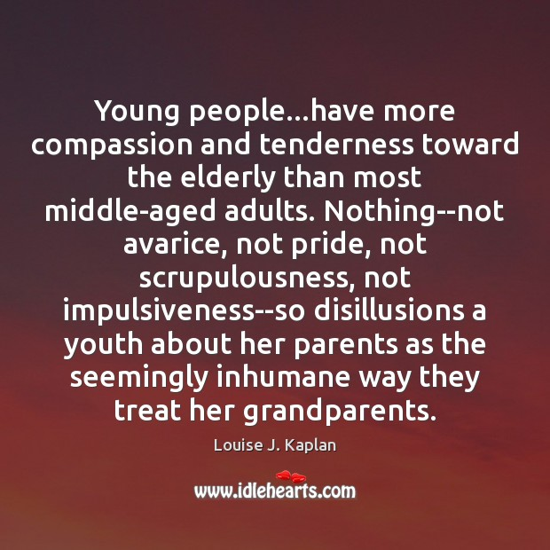 Young people…have more compassion and tenderness toward the elderly than most Louise J. Kaplan Picture Quote