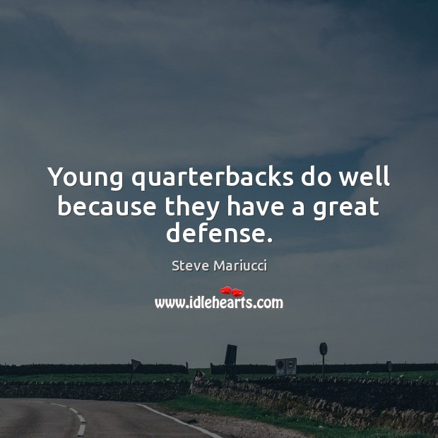 Young quarterbacks do well because they have a great defense. Image