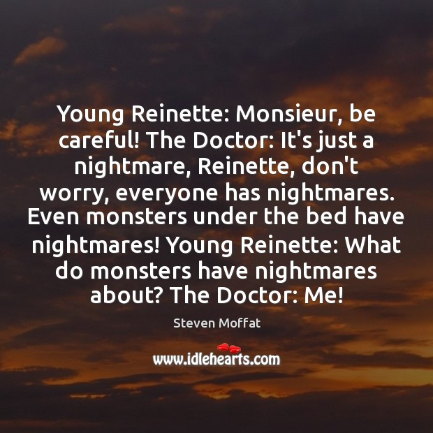 Young Reinette: Monsieur, be careful! The Doctor: It's just a nightmare, Reinette, Steven Moffat Picture Quote