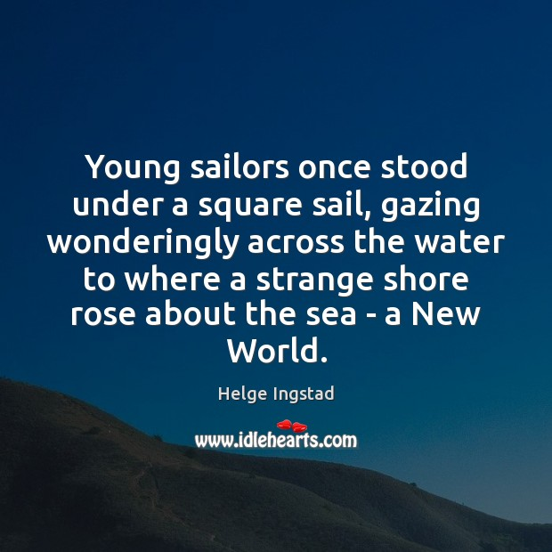 Young sailors once stood under a square sail, gazing wonderingly across the Image