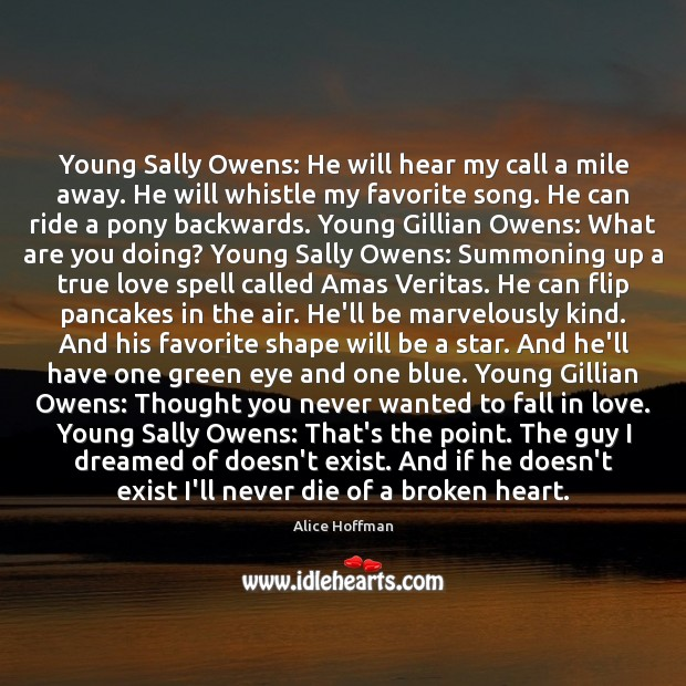 Young Sally Owens: He will hear my call a mile away. He Broken Heart Quotes Image