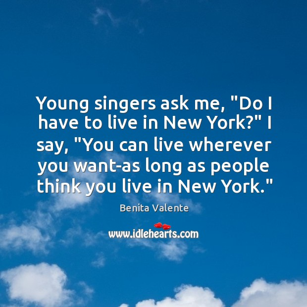 "Image, Young singers ask me, ""Do I have to live in New York?"""