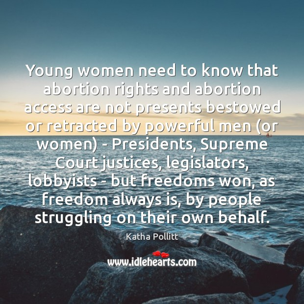 Young women need to know that abortion rights and abortion access are Struggle Quotes Image