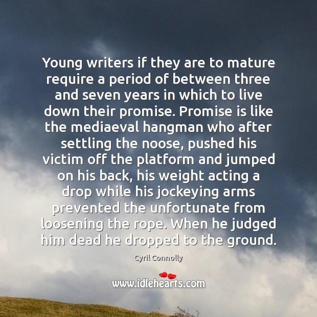 Young writers if they are to mature require a period of between Cyril Connolly Picture Quote