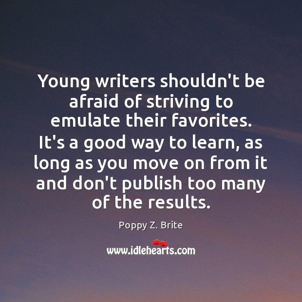 Image, Young writers shouldn't be afraid of striving to emulate their favorites. It's