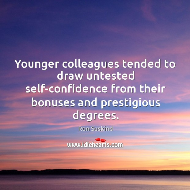 Younger colleagues tended to draw untested self-confidence from their bonuses and prestigious Image