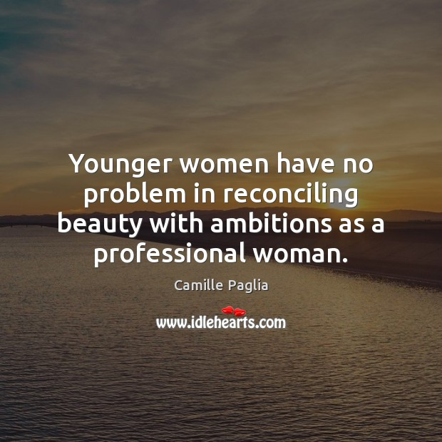 Younger women have no problem in reconciling beauty with ambitions as a Image