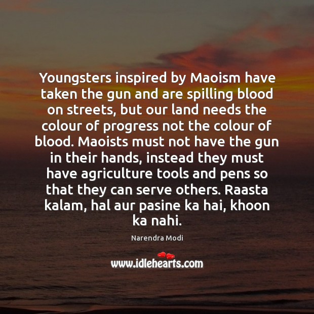 Youngsters inspired by Maoism have taken the gun and are spilling blood Serve Quotes Image