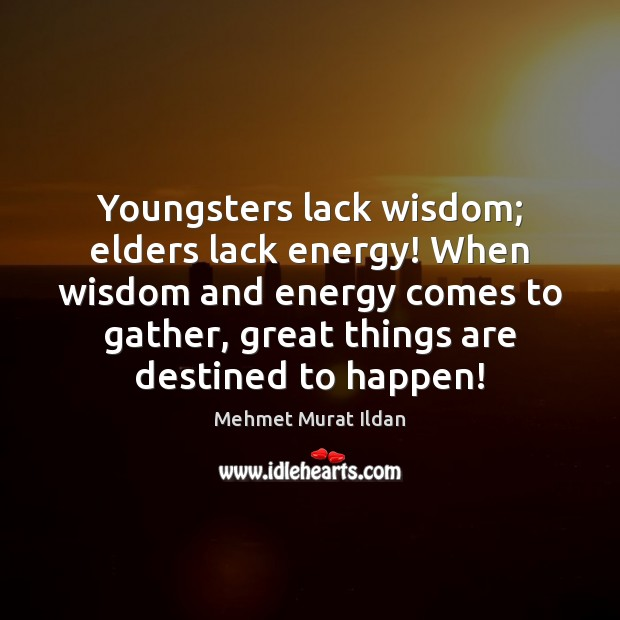 Youngsters lack wisdom; elders lack energy! When wisdom and energy comes to Image
