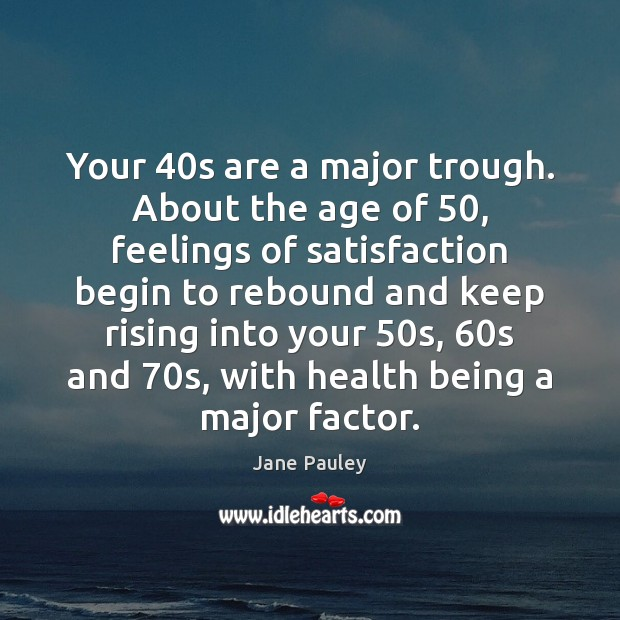 Image, Your 40s are a major trough. About the age of 50, feelings of