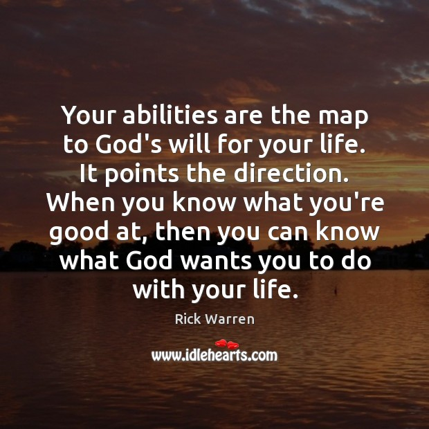 Your abilities are the map to God's will for your life. It Rick Warren Picture Quote