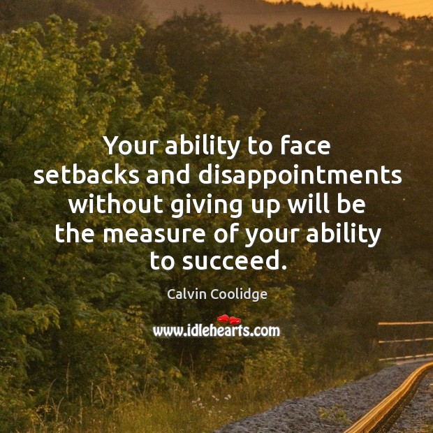 Your ability to face setbacks and disappointments without giving up will be Image