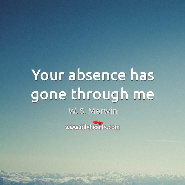 Your absence has gone through me Image