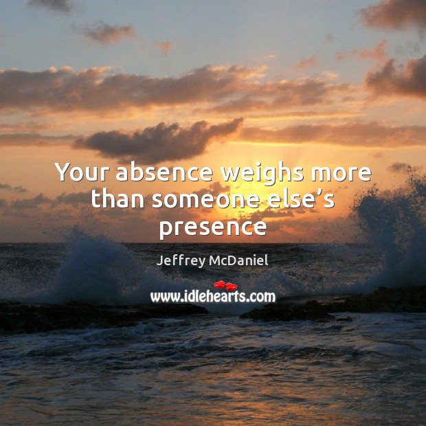 Your absence weighs more than someone else's presence Image