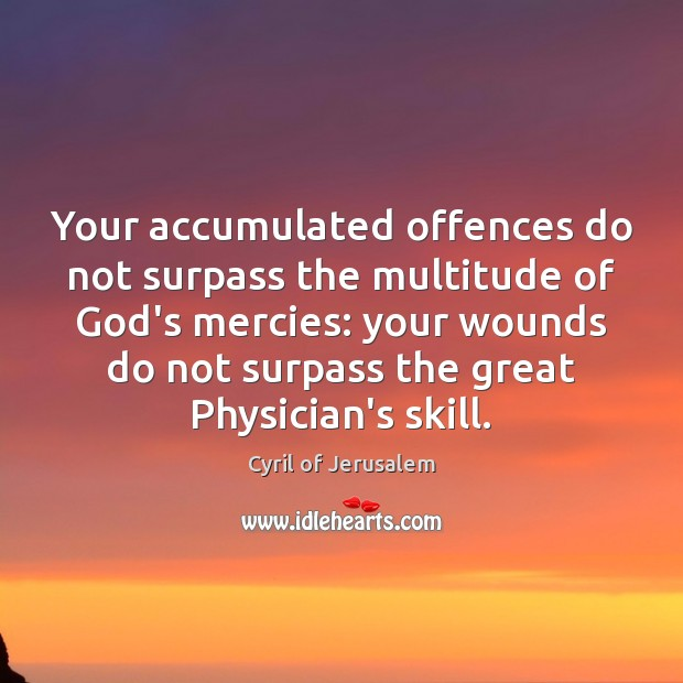 Your accumulated offences do not surpass the multitude of God's mercies: your Image