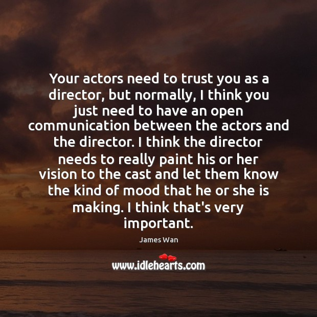 Your actors need to trust you as a director, but normally, I James Wan Picture Quote