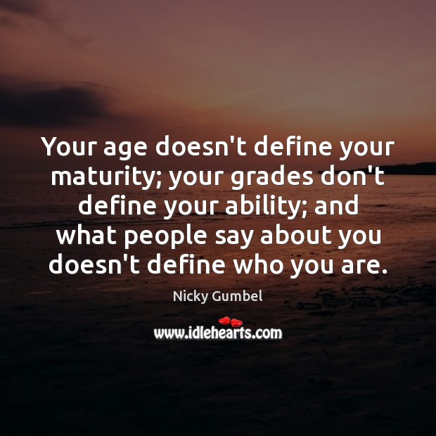 Your age doesn't define your maturity; your grades don't define your ability; Image