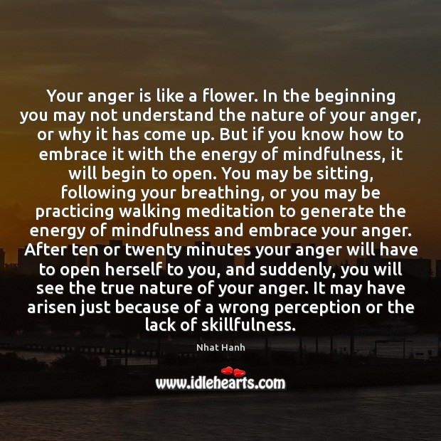 Image, Your anger is like a flower. In the beginning you may not