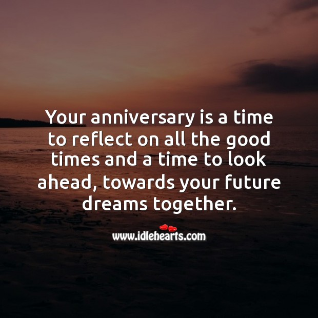 Your anniversary is a time to reflect on all the good times. Future Quotes Image