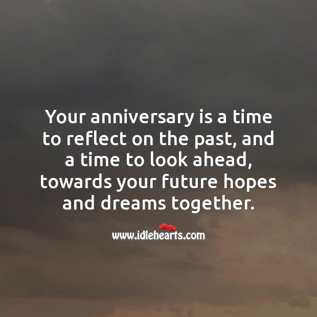 Your anniversary is a time to reflect on the past, and dream together. Future Quotes Image
