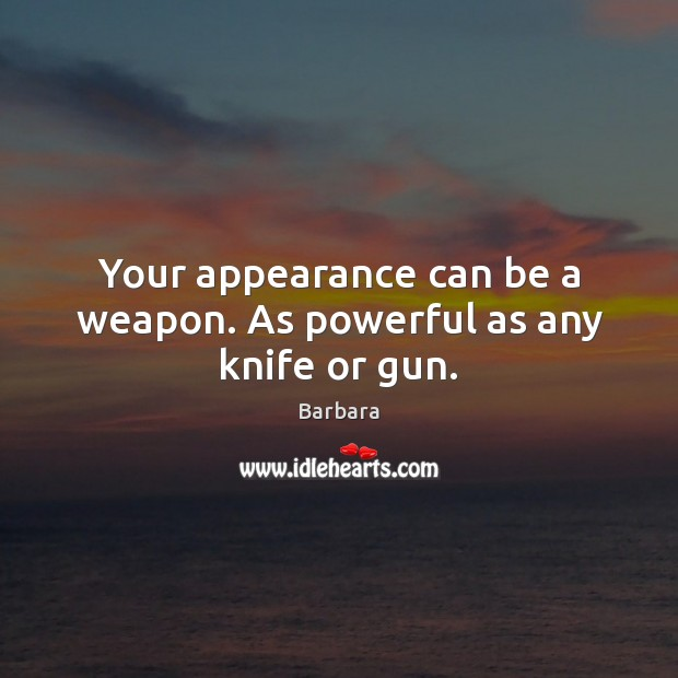 Image, Your appearance can be a weapon. As powerful as any knife or gun.