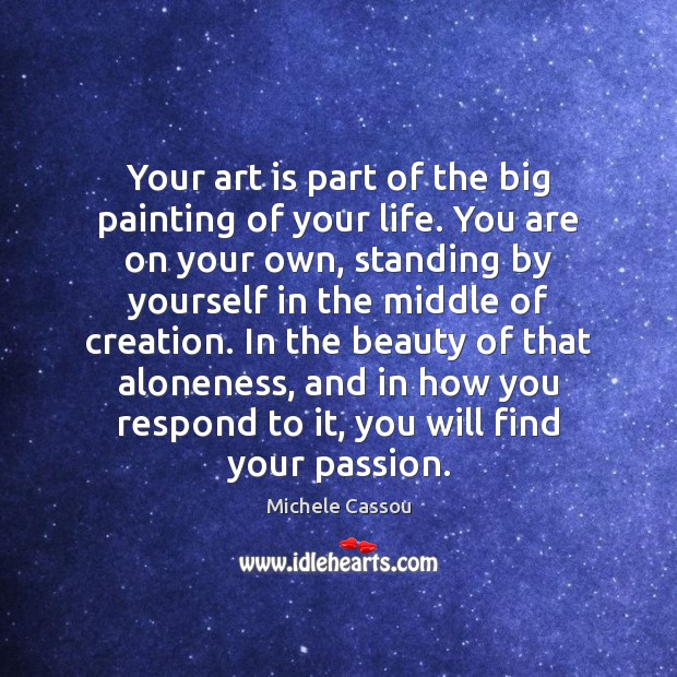 Your art is part of the big painting of your life. You Image
