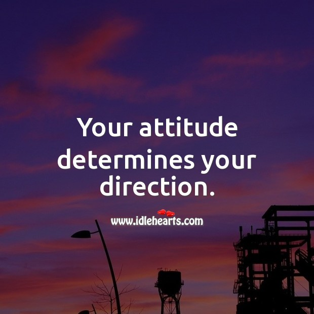 Your attitude determines your direction. Attitude Quotes Image